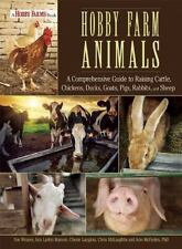 Hobby Farm Animals : A Comprehensive Guide to Raising Chickens, Ducks,...