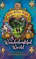 Hale, Shannon, A Wonderlandiful World: Book 3 (Ever After High), Like New, Hardc