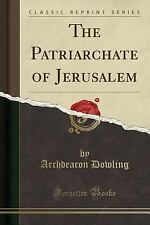 The Patriarchate of Jerusalem (Classic Reprint) (Paperback or Softback)