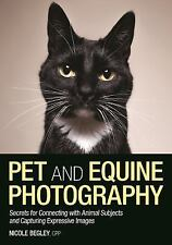 Pet and Equine Photography : Secrets for Connecting with Animal Subjects and...