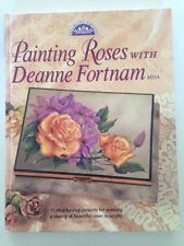 Painting Roses with Deanne Fortnam by Deanne Fortnam (1998, Hardcover)