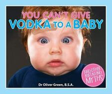 You Can't Give Vodka to a Baby: And Other Parenting Myths, Green BSA, Dr. Oliver