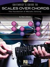 Guitarist's Guide to Scales over Chords : The Foundation of Melodic Soloing...