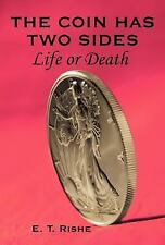 The Coin has Two Sides : Life or Death by E. Rishe (2004, Hardcover)
