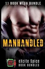 Manhandled : 11 Book Excite Spice MEGA Bundle by Alara Branwen, Selena Kitt,...