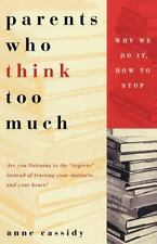 Parents Who Think Too Much: Why We Do It, How to Stop It by Anne Cassidy, Good B