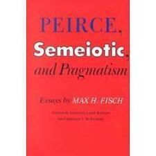 Peirce, Semeiotic and Pragmatism: Essays by Max H. Fisch (Hardback or Cased Book