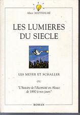 LES LUMIERES DU SIECLE HISTOIRE DE L'ELECTRICITE EN ALSACE STRASBOURG MATTHAURE