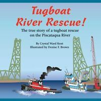 Tugboat River Rescue!: The True Story of a Tugboat Rescue on the Piscataqua R...