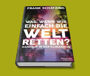 Was, wenn wir einfach die Welt retten? - Frank Schätzing - SOFORT LIEFERBAR