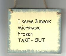 """4x6"""" I SERVE 3 MEALS MICROWAVE FROZEN TAKE-OUT Funny saying Kitchen Decor Sign"""