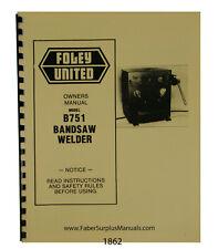 Foley United  B751 Bandsaw Welder Operator & Parts Manual #1862