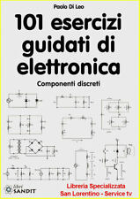 101 ESERCIZI GUIDATI DI ELETTRONICA principi fondamentali dell'elettronica
