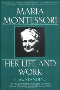 Maria Montessori: Her Life and Work by E. M. Standing Paperback 1