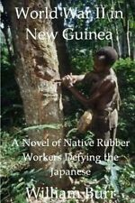 USED (LN) World War II in New Guinea: A Novel of Native Rubber Workers Defying t