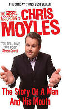 The Gospel According to Chris Moyles: The Story of a Man and His Mouth by Chris