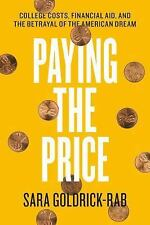 Paying the Price : College Costs, Financial Aid, and the Betrayal of the...