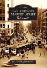 San Francisco's Market Street Railway: By Walt Vielbaum, Philip Hoffman, Gran...