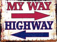 MY WAY, HIGHWAY METAL SIGN RETRO VINTAGE STYLE SMALL funny office man cave room