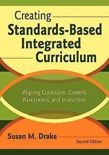 Creating Standards-Based Integrated Curriculum : Aligning Curriculum,...