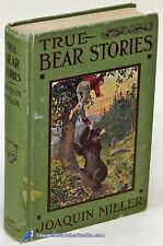 True Bear Stories by Joaquin MILLER, with 6 color plates, 1900 edition G+ 79220
