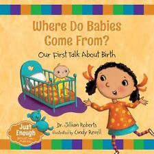 Just Enough: Where Do Babies Come From? : Our First Talk about Birth by...