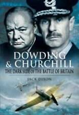 Dowding and Churchill: The Dark Side of the Battle of Britain by Jack Dixon...