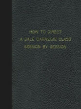 How to Direct the DALE CARNEGIE Course Class Session by Session Percy H Whiting