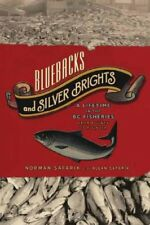 Bluebacks and Silver Brights: A Lifetime in the Bc Fisheries from Bounty to Plu
