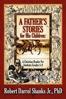 A Father's Stories for His Children: A Christian Reader For Students Grades 5-9