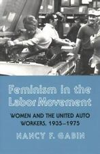 Feminism in the Labor Movement : Women and the United Auto Workers, 1935-1975...