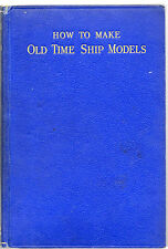 EDWARD W HOBBS HOW TO MAKE OLD TIME SHIP MODELS SECOND EDITION HARDBACK 1934