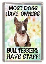 "Bull Terrier Dog Fridge Magnet "" ....... Bull Terriers Have Staff!"" by Starprint"