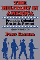 The Military in America: From the Colonial Era to