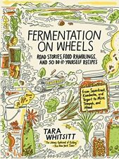 Fermentation on Wheels: Road Stories, Food Ramblings, and 50 Do-It-Yourself Reci