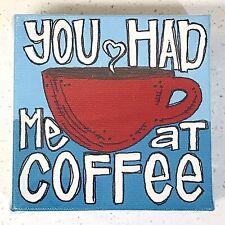"Glory Haus 4x4 Canvas Print: ""You had me at Coffee"""