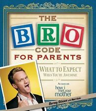 Bro Code for Parents : What to Expect When You're Awesome by Barney Stinson (201