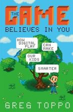 The Game Believes in You: How Digital Play Can Make Our Kids Smarter by Toppo,