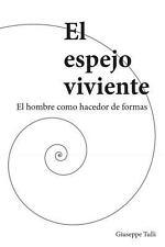 El Espejo Viviente : El Hombre Como Hacedor de Formas by Giuseppe Tulli...