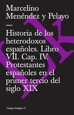 Historia de Los Heterodoxos Españoles. Libro VII. Cap. IV. Protestantes...