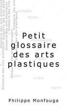 Petit Glossaire des Arts Plastiques by Philippe Monfouga (2013, Paperback)