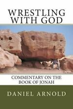 Wrestling with God : Commentary on the Book of Jonah by Daniel Arnold (2014,...