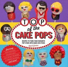 Top of the Cake Pops: Recipes to Turn your Favorite Pop Stars into Cakes on Stic