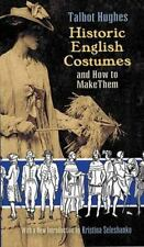 Historic English Costumes and How to Make Them by Talbot Hughes