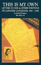 This Is My Own: Letters to Wes and Other Writings on Japanese Canadians,