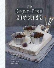 The Sugar-Free Kitchen: Healthy Eating for Breakfast, Lunch, Dinner, Desserts an