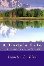A Lady's Life in the Rocky Mountains by Isabella Lucy Bird (2012, Paperback)