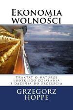 Ekonomia Wolnosci : Traktat o Naturze Ludzkiego Dziaania by Grzegorz Hoppe...