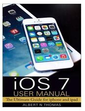 IOS 7 User Manual : The Ultimate Guide for Iphone and Ipad by Albert Thomas...