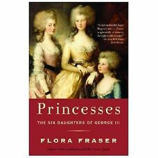 Princesses : The Six Daughters of George III by Flora Fraser (2006, Paperback)